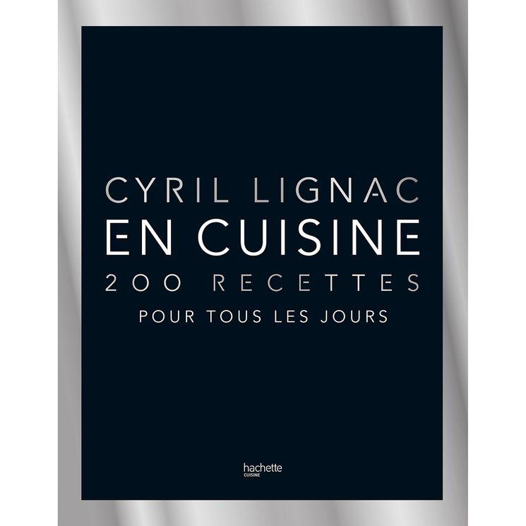 En cuisine - 200 recettes pour tous les jours Cyril Lignac - Hachette Pratique